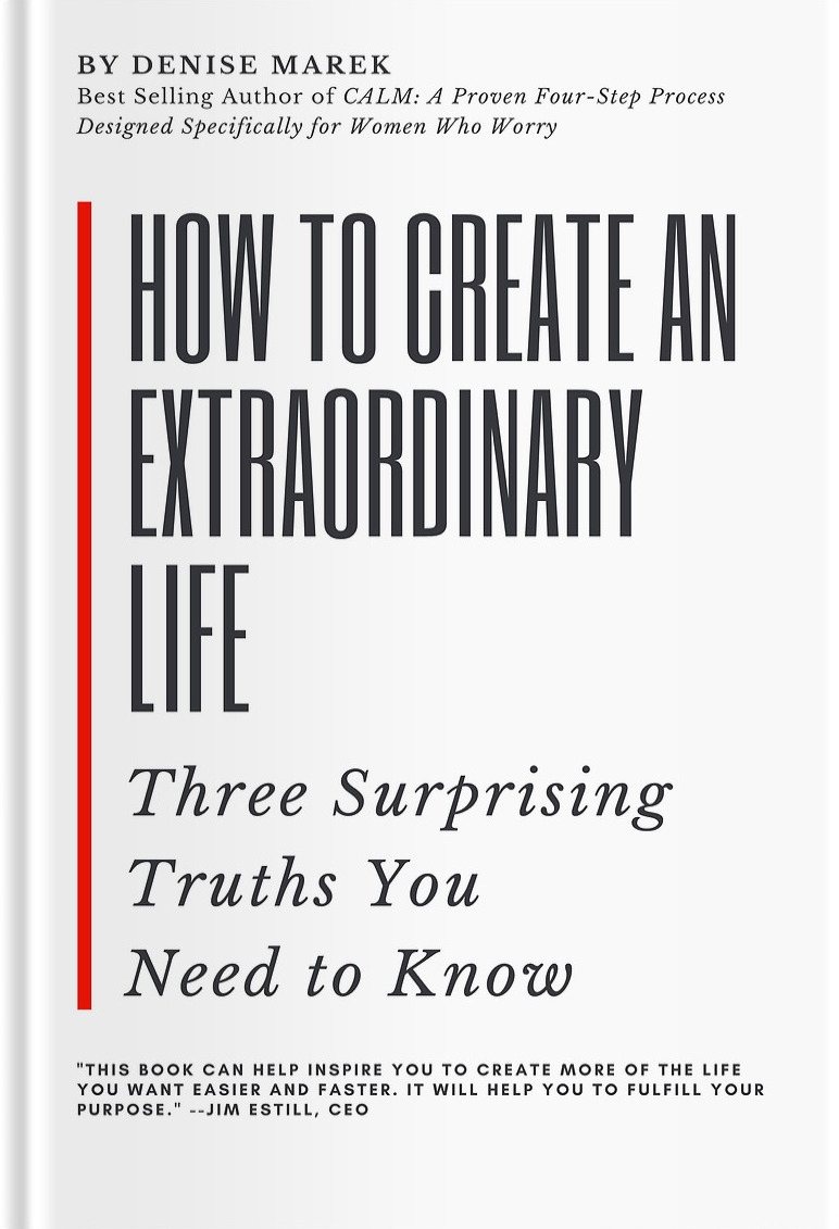 "A picture of the cover of the book ""How to Create an Extraordinary Life: Three Surprising Truths You Need to Know"" By Denise Marek"